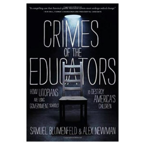 Crimes of the Educators: How Utopians Are Using Government Schools to Destroy America's Children. Hardcover – April 14, 2015